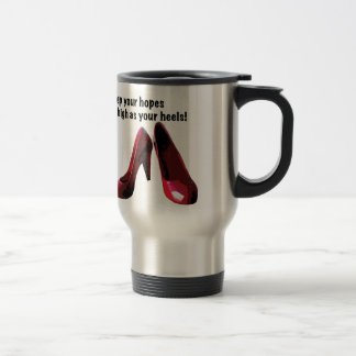 High hopes. High Heels. Travel Mug