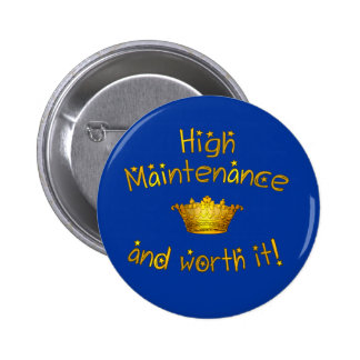 High Maintenance And Worth it! Button