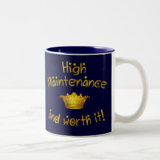 High Maintenance And Worth it! Coffee Mug