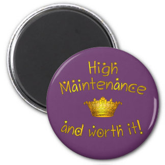 High Maintenance And Worth it! 2 Inch Round Magnet