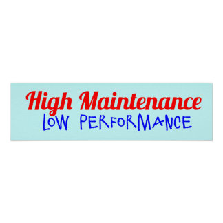 High Maintenance. Low Performance Poster