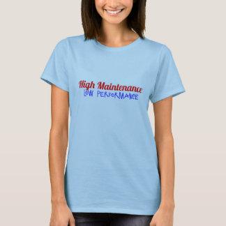High Maintenance. Low Performance T-Shirt