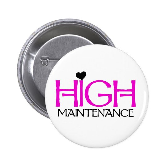 High Maintenance Pinback Button
