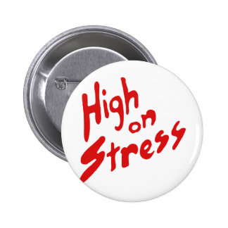 HIGH ON STRESS PINBACK BUTTON