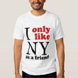 (High Quality) I only like NY as a friend T Shirt