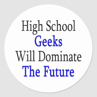 High School Geeks Will Dominate The Future Classic Round Sticker