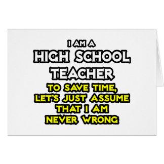 High School Teacher...Assume I Am Never Wrong Cards