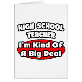 High School Teacher...Big Deal Cards