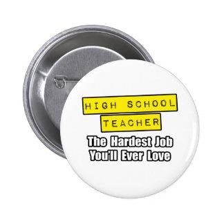 High School Teacher...Hardest Job You'll Ever Love Pin