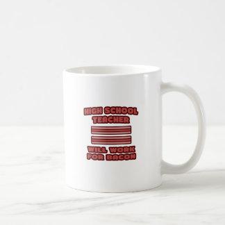 High School Teacher .. Will Work For Bacon Coffee Mug