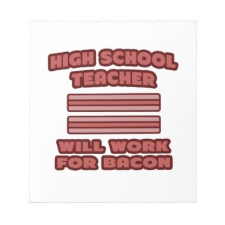High School Teacher .. Will Work For Bacon Memo Note Pads