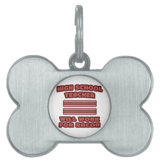 High School Teacher .. Will Work For Bacon Pet ID Tags