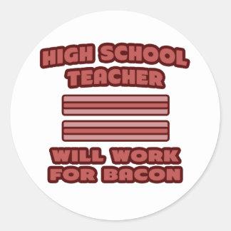 High School Teacher .. Will Work For Bacon Round Stickers