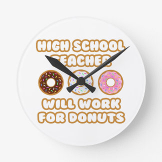 High School Teacher .. Will Work For Donuts Round Wallclocks