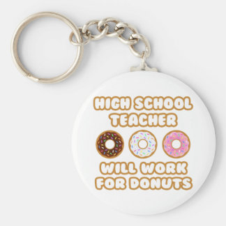 High School Teacher .. Will Work For Donuts Key Chains