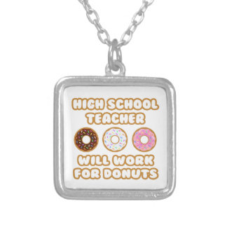 High School Teacher .. Will Work For Donuts Necklaces