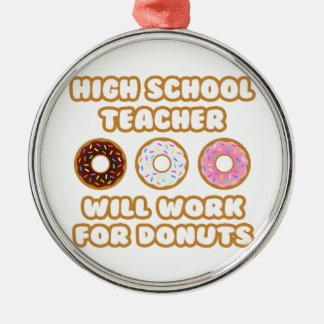 High School Teacher Will Work For Donuts Ornaments