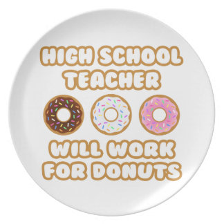 High School Teacher .. Will Work For Donuts Plates