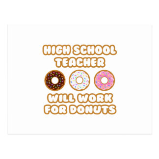 High School Teacher .. Will Work For Donuts Post Card