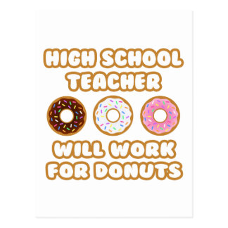 High School Teacher .. Will Work For Donuts Postcard