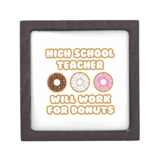 High School Teacher .. Will Work For Donuts Premium Keepsake Boxes