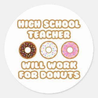 High School Teacher .. Will Work For Donuts Sticker