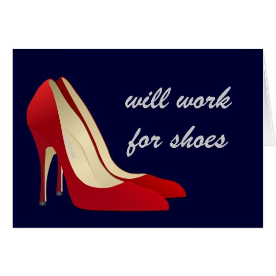 Highly Motivated: Will Work for Shoes (Maybe) Card