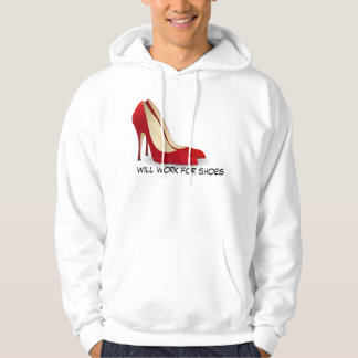 Highly Motivated: Will Work for Shoes (Maybe) Hooded Sweatshirt