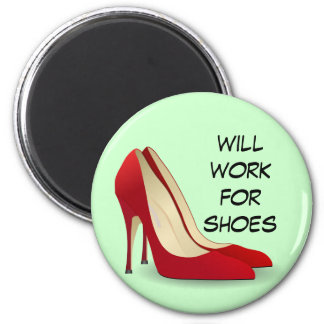 Highly Motivated: Will Work for Shoes (Maybe) 2 Inch Round Magnet