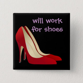 Highly Motivated: Will Work for Shoes (Maybe) Pinback Button