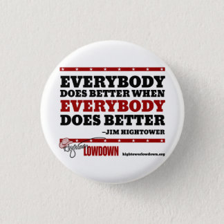 Hightower Lowdown: Everybody Does Better (Button) Pinback Button