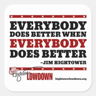 Hightower Lowdown: Everybody does better (Sticker) Square Sticker
