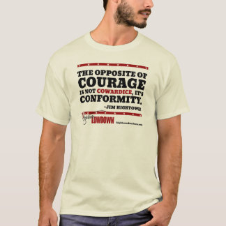 Hightower Lowdown: The opposite of courage T-Shirt