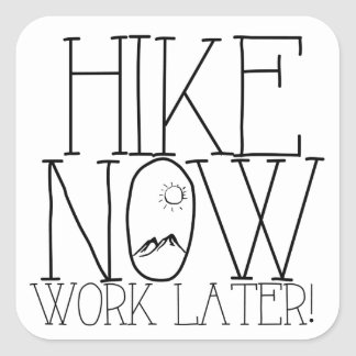 Hike Now, Work Later Square Sticker