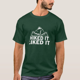 Hiked It Liked It T-Shirt