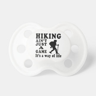 Hiking Ain t Just A Game It s A Way Of Life Baby Pacifier