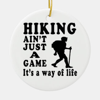 Hiking Ain't Just A Game It's A Way Of Life Ornament