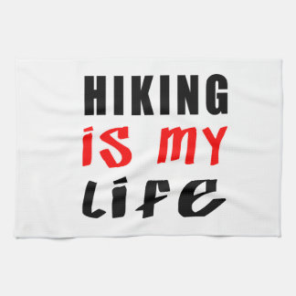 Hiking is my life kitchen towels