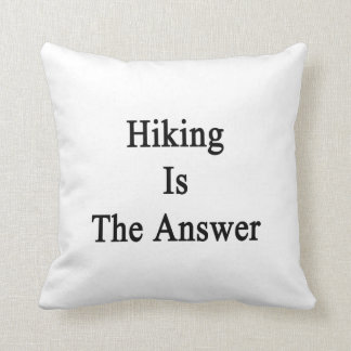 Hiking Is The Answer Pillows