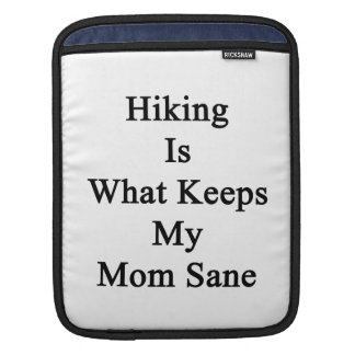 Hiking Is What Keeps My Mom Sane Sleeve For iPads