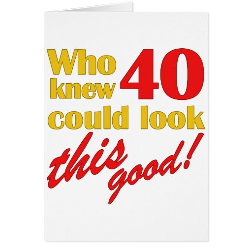 Hilarious 40th Birthday Gifts Greeting Cards
