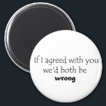 """Hilarious quotes fridge magnets joke gifts<br><div class=""""desc"""">Hilarious quotes fridge magnets joke gifts. If I agreed with you we&#39;d both be wrong.</div>"""