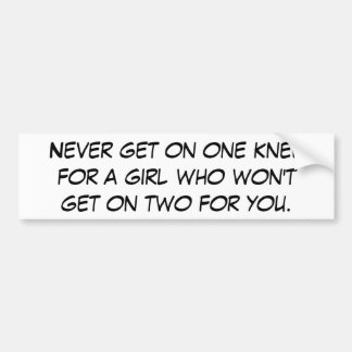 Hilarious slogan: Never get on one knee Car Bumper Sticker