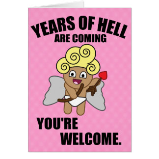 Hilarious Valentines Day, Years of hell are coming Card