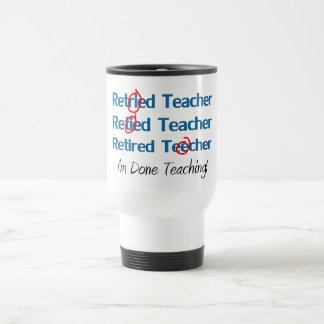 Hilarous Retired Teacher Gifts Travel Mug