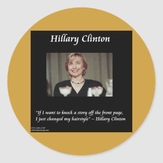 Hilary Clinton Hairstyles & Headlines Quote Classic Round Sticker