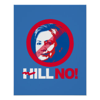Hill No - Crooked Hillary - - Anti-Hillary -- Poster