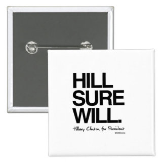 Hill Sure Will - Hillary for President Pinback Button