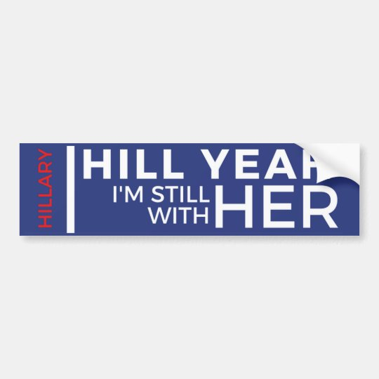 Hill yeah im still with her bumper sticker