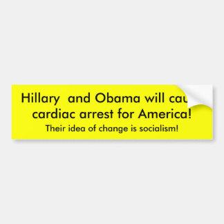 Hillary  and Obama will cause cardiac arrest fo... Bumper Sticker